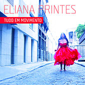 Tudo em movimento by Eliana Printes