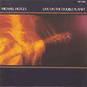 Live On The Double Planet by Michael Hedges
