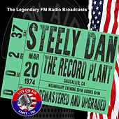 Legendary FM Broadcasts - The Record Plant, Sausalito CA  20th March 1974 von Steely Dan