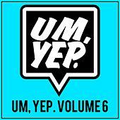 Um, Yep., Vol. 6 by Various Artists