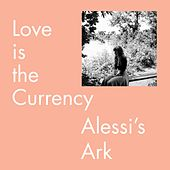Love Is the Currency by Alessi's Ark
