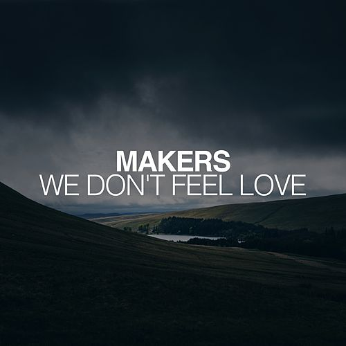 We Don't Feel Love by The Makers