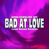 Bad At Love (Love Dance Version) von Anne-Caroline Joy