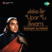 Jiske Sir Upar Tu Swami by Shafqat Ali Khan