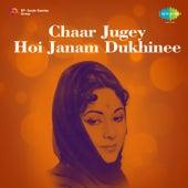 Chaar Jugey Hoi Janam Dukhinee by Geeta Dutt