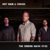 The Onions Have Eyes by Hot Ham & Cheese