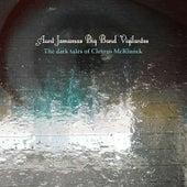 The Dark Tales of Cletous Mcklunck by Aunt Jamamas Big Band Vigilantes
