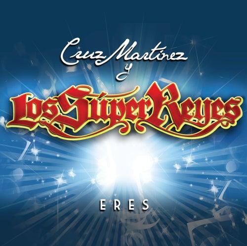 Eres by Cruz Martinez presenta Los Super Reyes