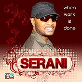 When Work Is done by Serani