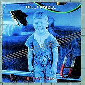 Is That You? by Bill Frisell