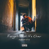 Forget That It's Over by Futuristic
