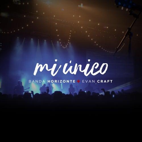 Mi Único (feat. Banda Horizonte) de Evan Craft