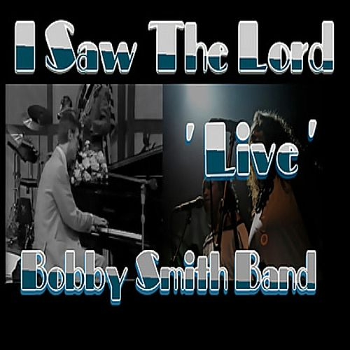 I Saw The Lord ' Live' by Bobby Smith