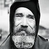 A Million Times by Greg Brown