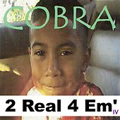 2 Real 4 Em' IV by Cobra