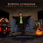 Above the Ground by Burton Cummings