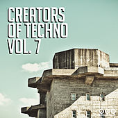 Creators of Techno, Vol. 7 by Various Artists