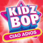 Ciao Adios by KIDZ BOP Kids