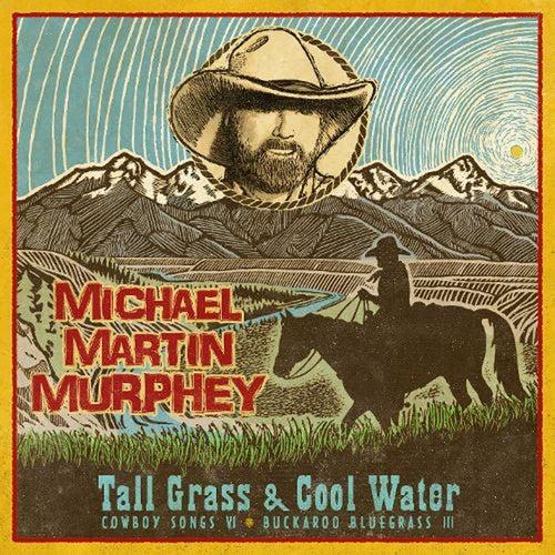Tall Grass & Cool Water - Buckaroo Blue Grass III by Michael Martin Murphey