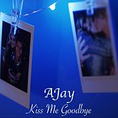Kiss Me Goodbye by A-JAY