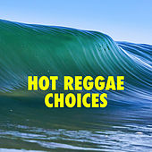 Hot Reggae Choices by Various Artists
