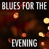 Blues For The Evening by Various Artists