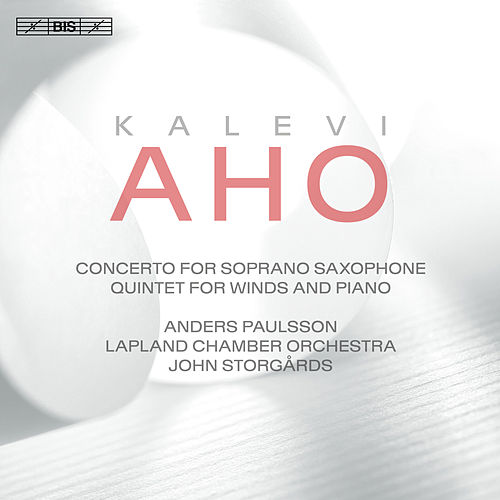 Aho: Concerto for Soprano Saxophone & Chamber Orchestra and Quintet for Winds & Piano by Various Artists
