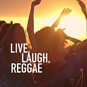 Live, Laugh, Reggae by Various Artists