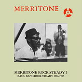 Merritone Rock Steady 3: Bang Bang Rock Steady 1966-1968 by Various Artists