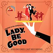 Lady, Be Good! (2015 Encores! Cast Recording) von George Gershwin