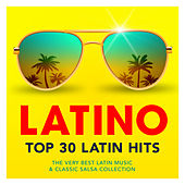 Latino - Top 30 Latin Hits - The Very Best Latin Music & Classic Salsa Collection de Various Artists