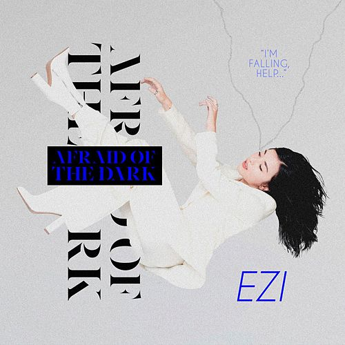 Afraid Of The Dark by Ezi