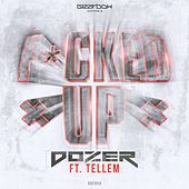 F#cked Up (feat. Tellem) by Dozer
