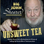 Unsweet Tea by Big John Shearer