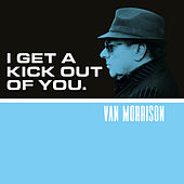 I Get A Kick Out Of You von Van Morrison