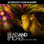 Beats And B*tches (30 Groovy Club Shakers), Vol. 4 by Various Artists