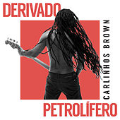 Derivado Petrolífero de Carlinhos Brown