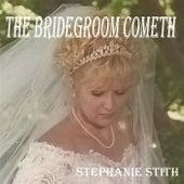 The Bridegoom Cometh by Stephanie Stith