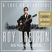 A Love So Beautiful: Roy Orbison & The Royal Philharmonic Orchestra von Roy Orbison