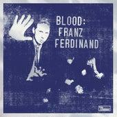 Blood: Franz Ferdinand by Franz Ferdinand