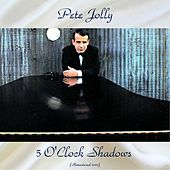 5 O'Clock Shadows (Remastered 2017) by Pete Jolly