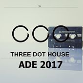 ADE 2017: Three Dot House - EP by Various Artists