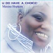 U Do Have A Choice! by Maxine Hopkins