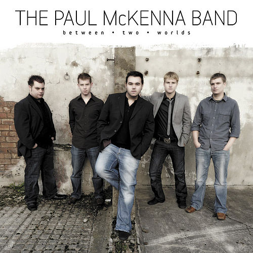 Between Two Worlds by The Paul McKenna Band