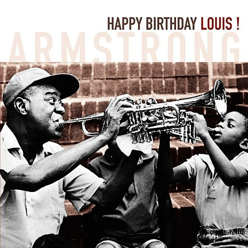Happy Birthday Louis! by Louis Armstrong