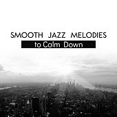 Smooth Jazz Melodies to Calm Down – Soothing Sounds to Relax, Peaceful Jazz Music, Instrumental Melodies von Gold Lounge