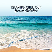 Relaxing Chill Out Beach Melodies – Soft Chill Out Music, Soothing Sounds to Calm Down, Peaceful Beats von Chill Out