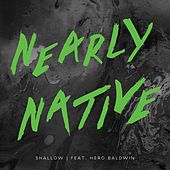 Shallow by Nearly Native