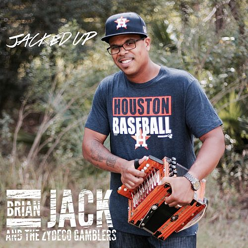 Jacked Up by Brian Jack and the Zydeco Gamblers