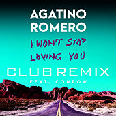 I Won't Stop Loving You (feat. Conrow) [Club Remix] von Agatino Romero